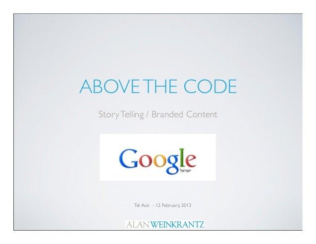 ABOVE THE CODE Story Telling / Branded Content          Tel Aviv - 12 February, 2013