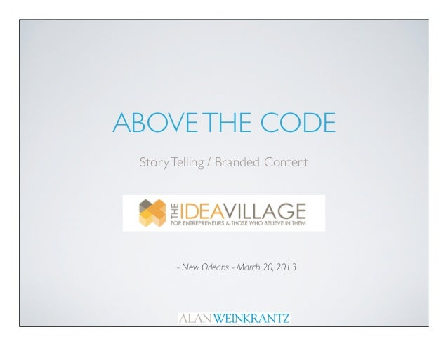 ABOVE THE CODE Story Telling / Branded Content       - New Orleans - March 20, 2013