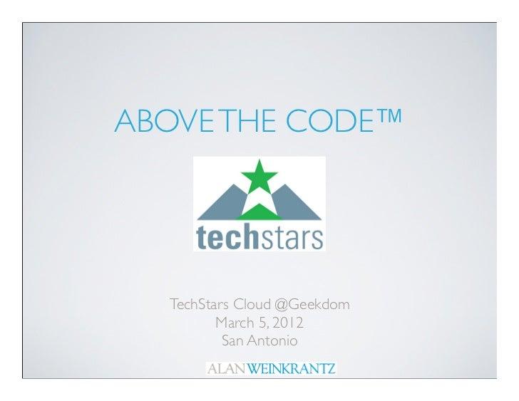 ABOVE THE CODE™  TechStars Cloud @Geekdom         March 5, 2012          San Antonio