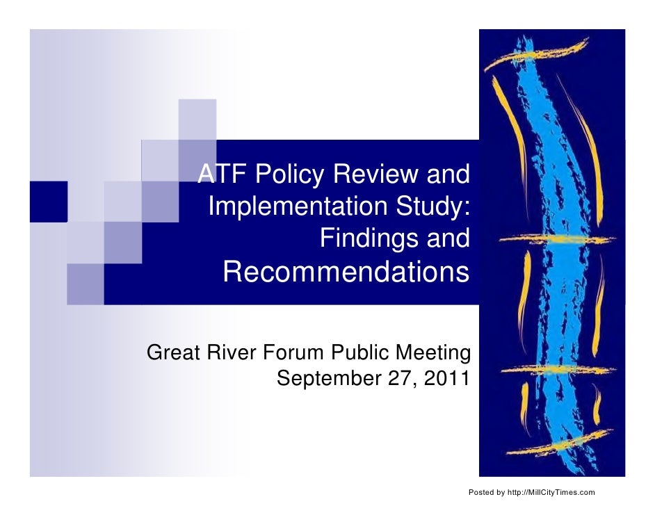 ATF Policy Review and     Implementation Study:              Findings and       RecommendationsGreat River Forum Public Me...