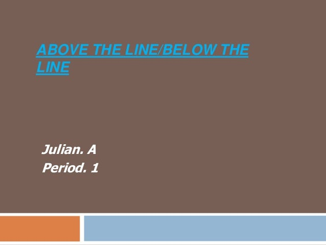 ABOVE THE LINE/BELOW THELINEJulian. APeriod. 1