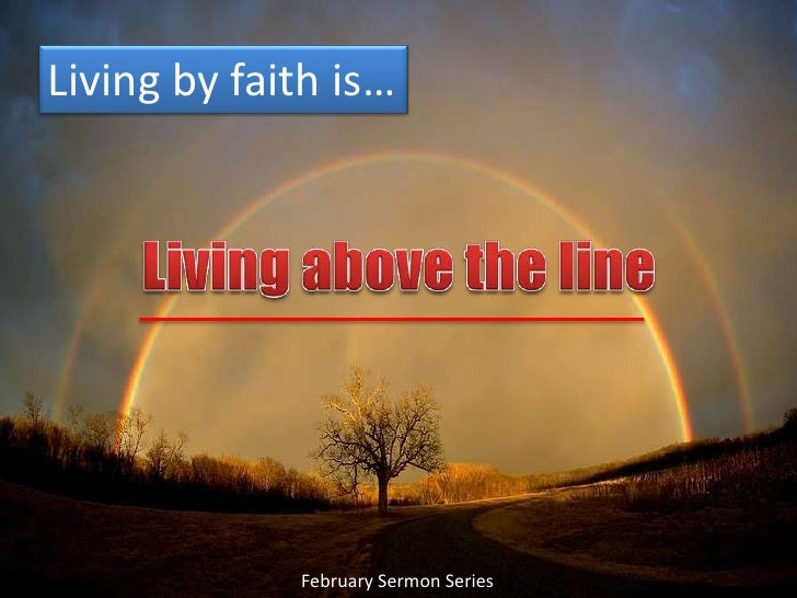 Living by faith is…<br />Living above the line<br />February Sermon Series<br />
