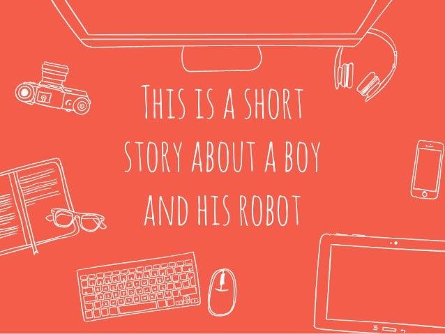 Thisisashort storyaboutaboy andhisrobot