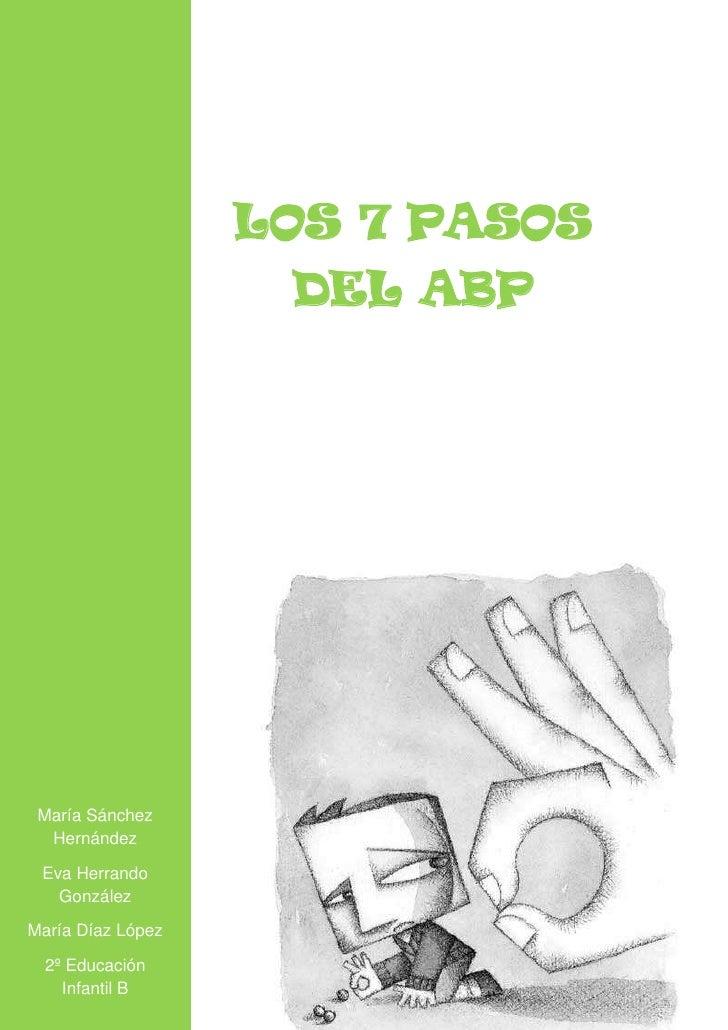 LOS 7 PASOS                    DEL ABP María Sánchez  Hernández Eva Herrando   GonzálezMaría Díaz López  2º Educación    I...