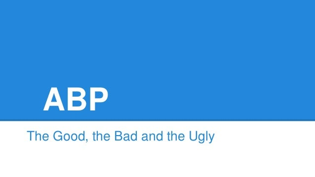 ABP The Good, the Bad and the Ugly