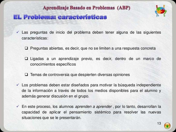  Las preguntas de inicio del problema deben tener alguna de las siguientes  características:     Preguntas abiertas, es ...