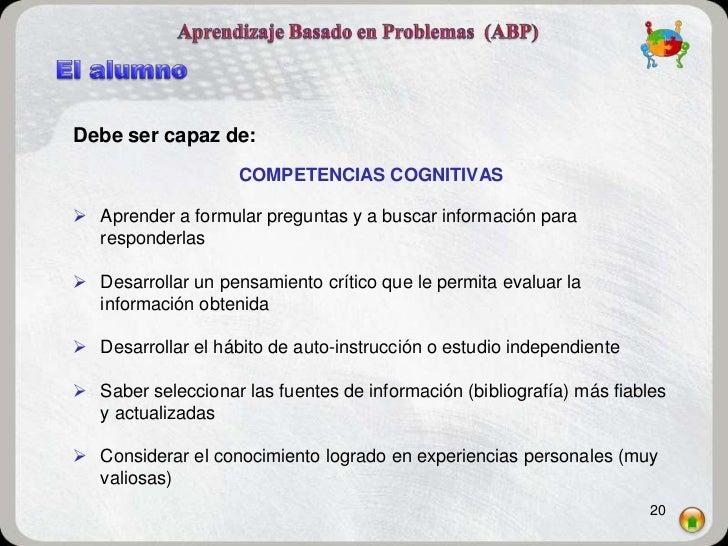 Debe ser capaz de:                    COMPETENCIAS COGNITIVAS Aprender a formular preguntas y a buscar información para  ...