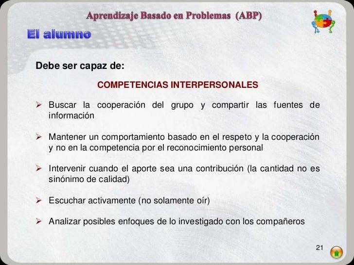 Debe ser capaz de:              COMPETENCIAS INTERPERSONALES Buscar la cooperación del grupo y compartir las fuentes de  ...