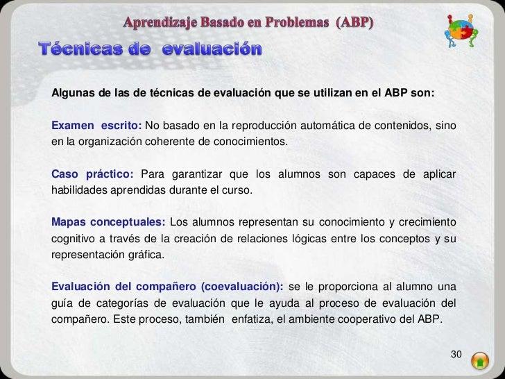 Algunas de las de técnicas de evaluación que se utilizan en el ABP son:Examen escrito: No basado en la reproducción automá...