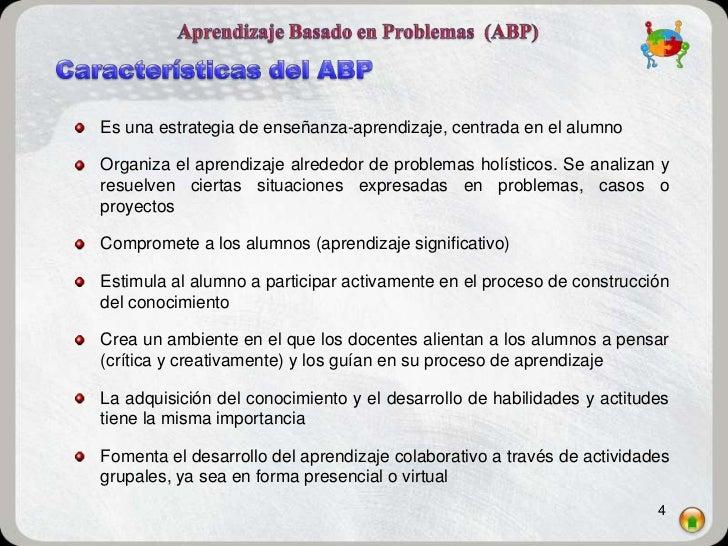 Es una estrategia de enseñanza-aprendizaje, centrada en el alumnoOrganiza el aprendizaje alrededor de problemas holísticos...