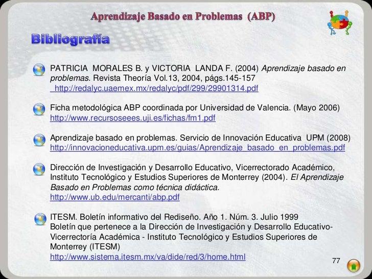 PATRICIA MORALES B. y VICTORIA LANDA F. (2004) Aprendizaje basado enproblemas. Revista Theoría Vol.13, 2004, págs.145-157 ...