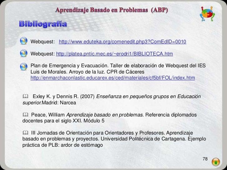 Webquest: http://www.eduteka.org/comenedit.php3?ComEdID=0010   Webquest: http://platea.pntic.mec.es/~erodri1/BIBLIOTECA.ht...