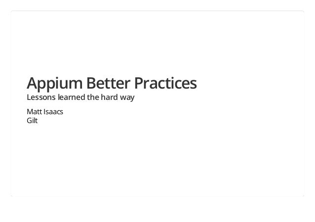 Appium Better Practices Lessons learned the hard way Matt Isaacs Gilt