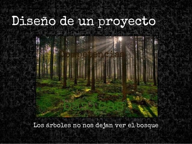 @ftsaez Diseño de un proyecto Los árboles no nos dejan ver el bosque Competencias básicas