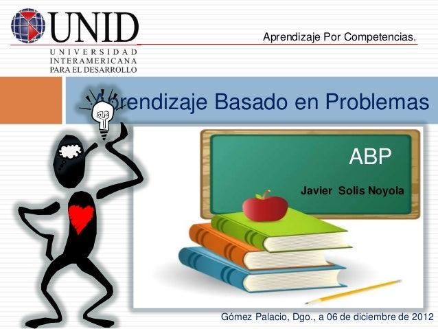 Aprendizaje Por Competencias.Aprendizaje Basado en Problemas                                      ABP                     ...