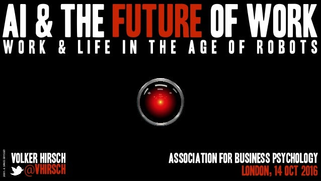 AI & the future of workw o r k & l i f e i n t h e a g e o f r o b o t s Volker Hirsch @vhirsch Association for business p...