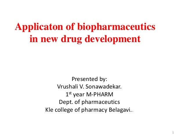 Applicaton of biopharmaceutics in new drug development Presented by: Vrushali V. Sonawadekar. 1st year M-PHARM Dept. of ph...
