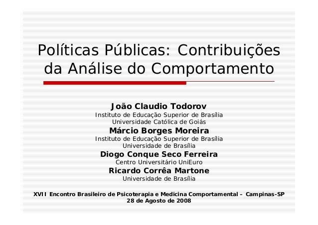 Políticas Públicas: Contribuições da Análise do Comportamento João Claudio Todorov Instituto de Educação Superior de Brasí...