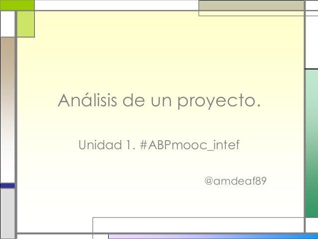 Análisis de un proyecto. Unidad 1. #ABPmooc_intef @amdeaf89