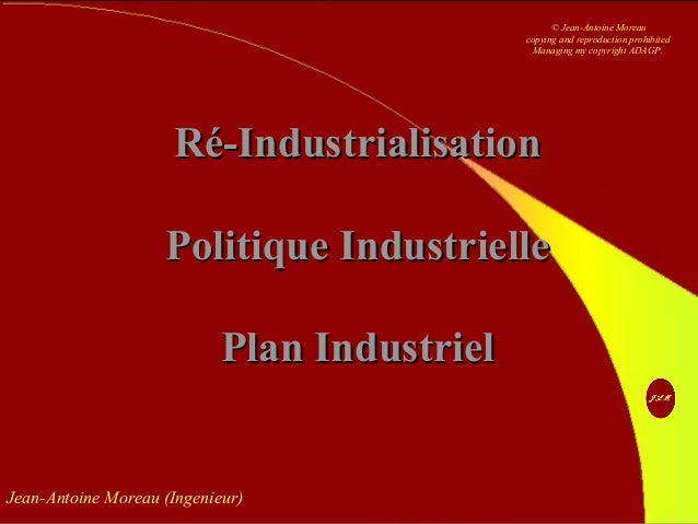 Jean-Antoine Moreau (Ingenieur) Ré-IndustrialisationRé-Industrialisation Politique IndustriellePolitique Industrielle Plan...