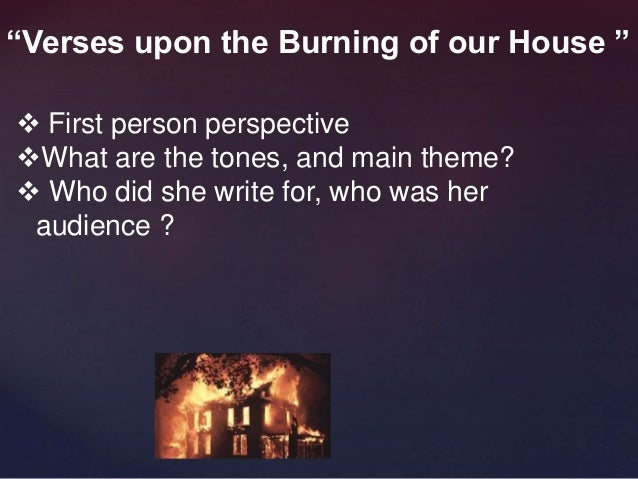verses upon the burning of our house anne bradstreet Anne bradstreet (1612 - 1672) anne bradstreet (born anne dudley c  verses  upon the burning of our house, july 18th, 1666 (in short poetry collection 021 .