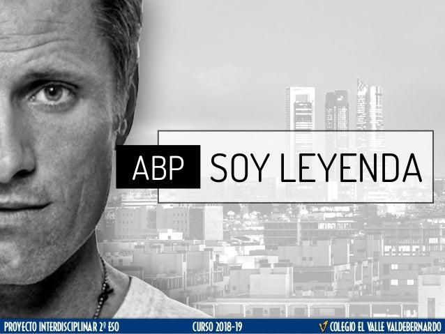PROYECTO INTERDISCIPLINAR 2º ESO CURSO 2018-19 COLEGIO EL VALLE VALDEBERNARDO ABP SOY LEYENDA