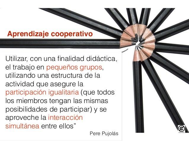 Poder Querer Saber Estructuras que permitan la cooperación Situaciones que inviten a la cooperación Aprender de forma efic...