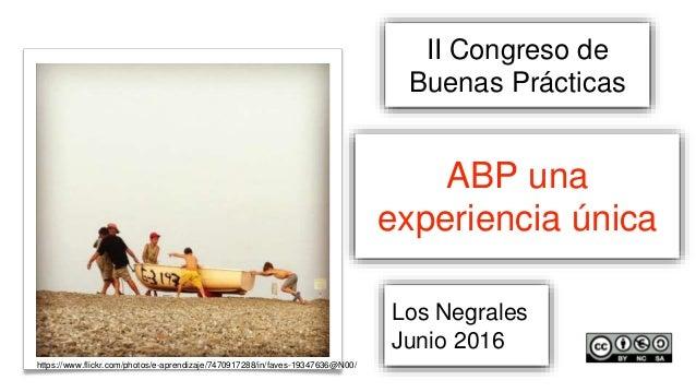 Los Negrales Junio 2016 ABP una experiencia única II Congreso de Buenas Prácticas https://www.flickr.com/photos/e-aprendiz...