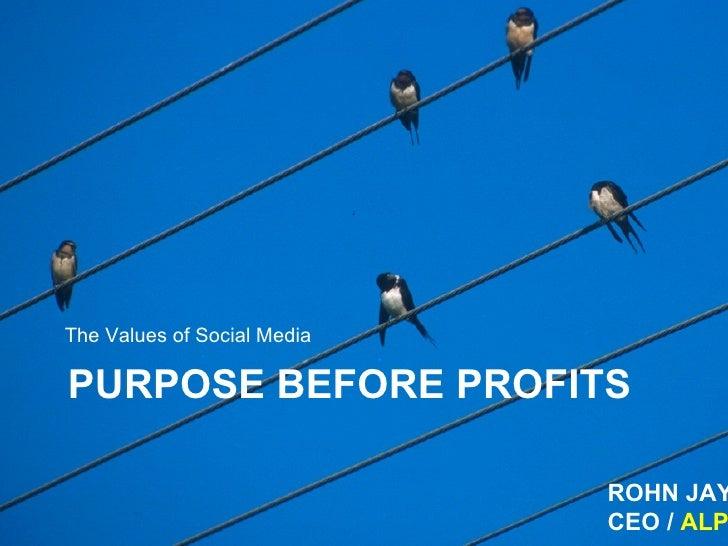 PURPOSE BEFORE PROFITS <ul><li>The Values of Social Media </li></ul>ROHN JAY MILLER