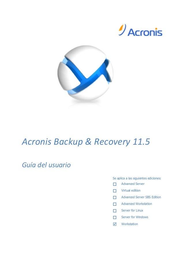 Acronis Backup & Recovery 11.5 Guía del usuario Se aplica a las siguientes ediciones:  Advanced Server  Virtual edition ...