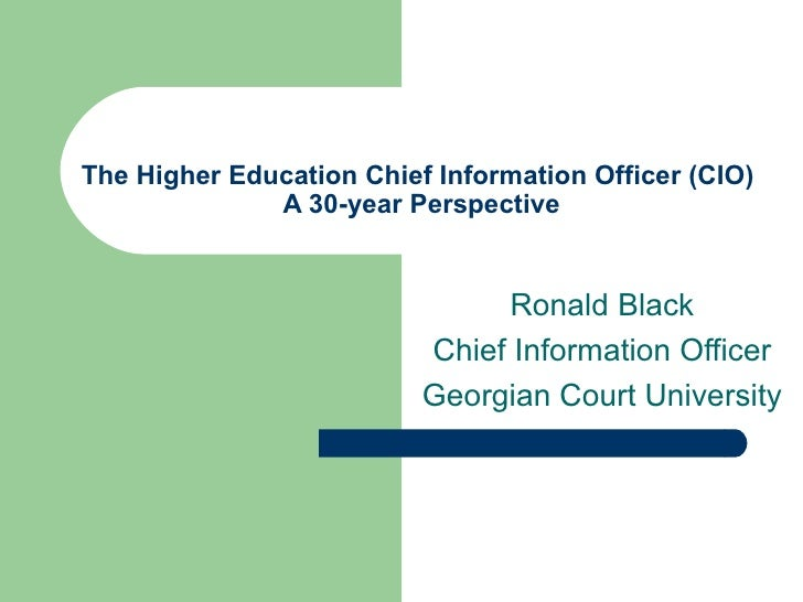 The Higher Education Chief Information Officer (CIO)  A 30-year Perspective Ronald Black Chief Information Officer Georgia...