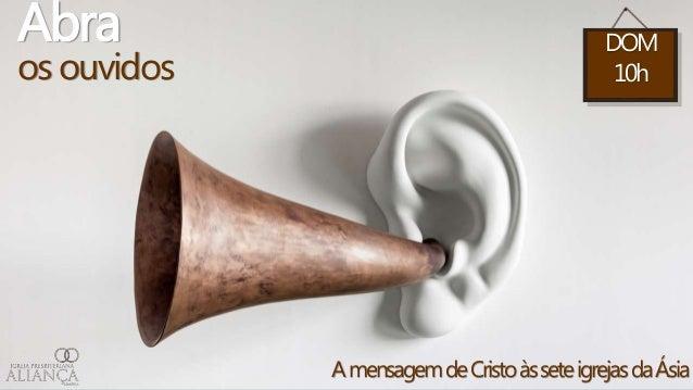 Abra os ouvidos AmensagemdeCristoàsseteigrejasdaÁsia DOM 10h