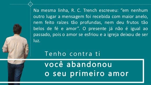 """você abandonou o seu primeiro amor Na mesma linha, R. C. Trench escreveu: """"em nenhum outro lugar a mensagem foi recebida c..."""
