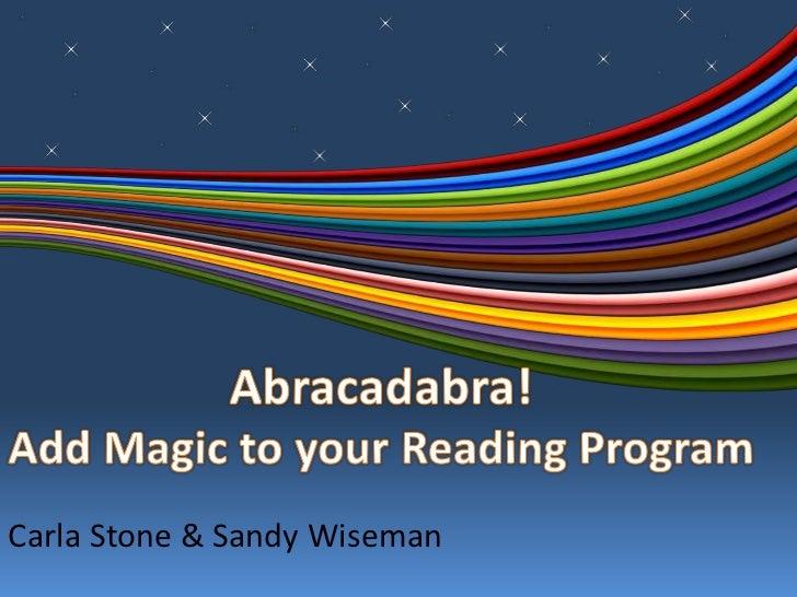 Abracadabra! Add Magic to your Reading Program<br />Carla Stone & Sandy Wiseman<br />