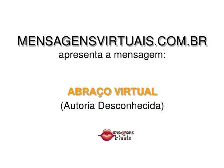 MENSAGENSVIRTUAIS.COM.BR      apresenta a mensagem:          ABRAÇO VIRTUAL      (Autoria Desconhecida)
