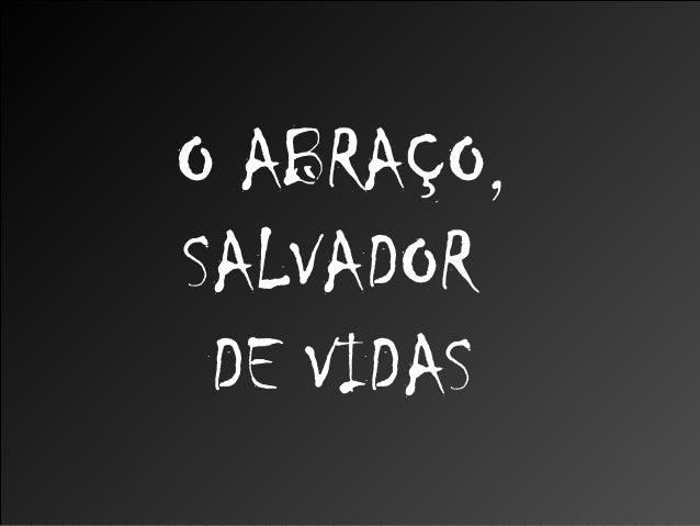 O ABRAÇO,SALVADOR DE VIDAS