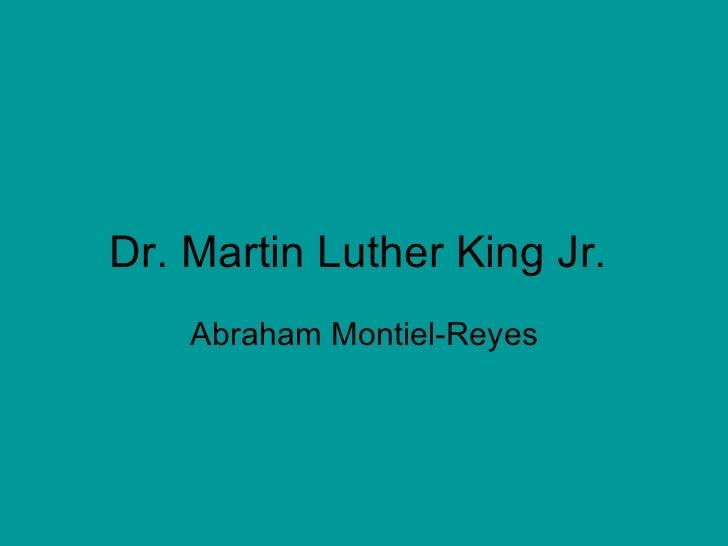 Dr. Martin Luther King Jr. Abraham Montiel-Reyes