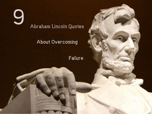 9  Abraham Lincoln Quotes  About Overcoming  Failure