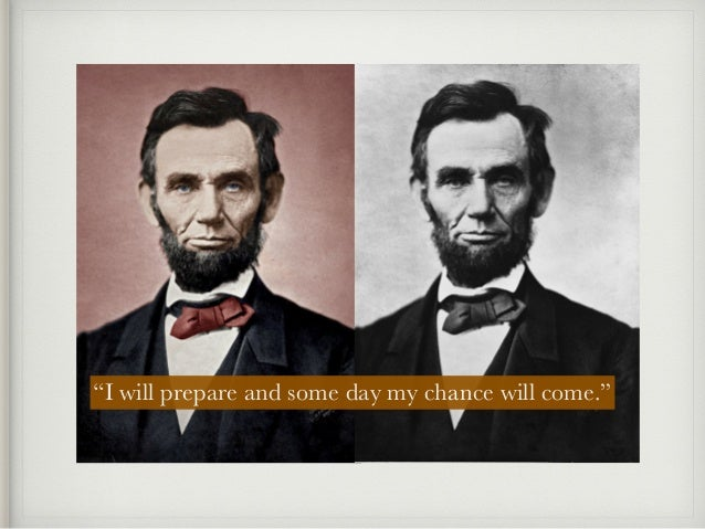 Abraham Lincoln Quotes I Will Prepare And Some Day My Chance Will