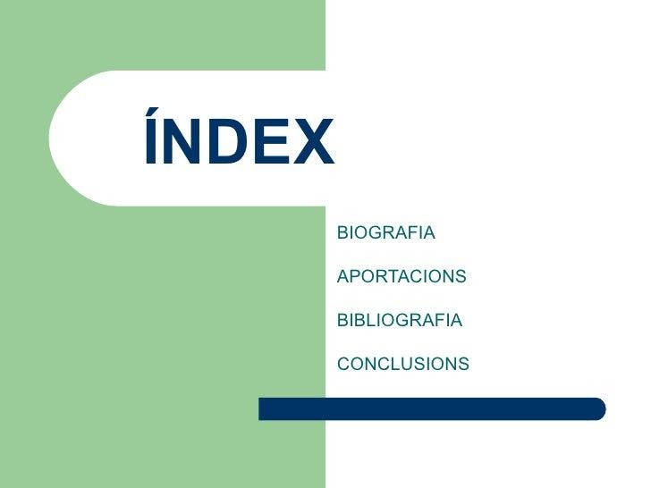 ÍNDEX BIOGRAFIA APORTACIONS BIBLIOGRAFIA CONCLUSIONS