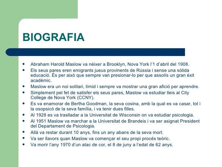 BIOGRAFIA <ul><li>Abraham Harold Maslow va nèixer a Brooklyn, Nova York l'1 d'abril del 1908.  </li></ul><ul><li>Els seus ...