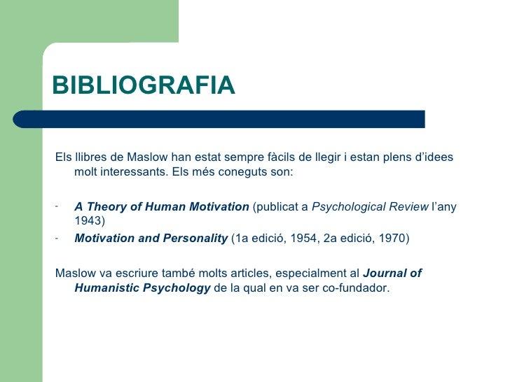 BIBLIOGRAFIA <ul><li>Els llibres de Maslow han estat sempre fàcils de llegir i estan plens d'idees molt interessants.  Els...