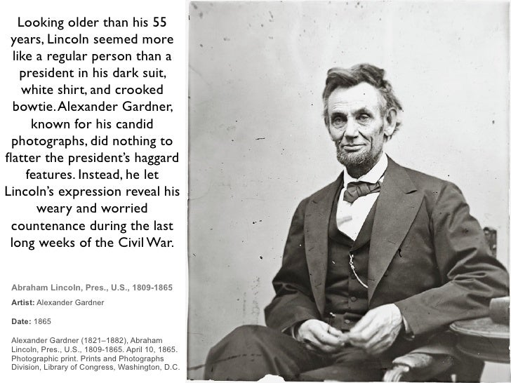 Looking older than his 55  years, Lincoln seemed more   like a regular person than a     president in his dark suit,     w...