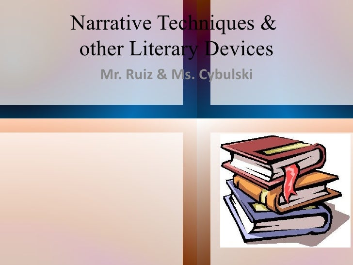 Narrative Techniques & other Literary Devices   Mr. Ruiz & Ms. Cybulski