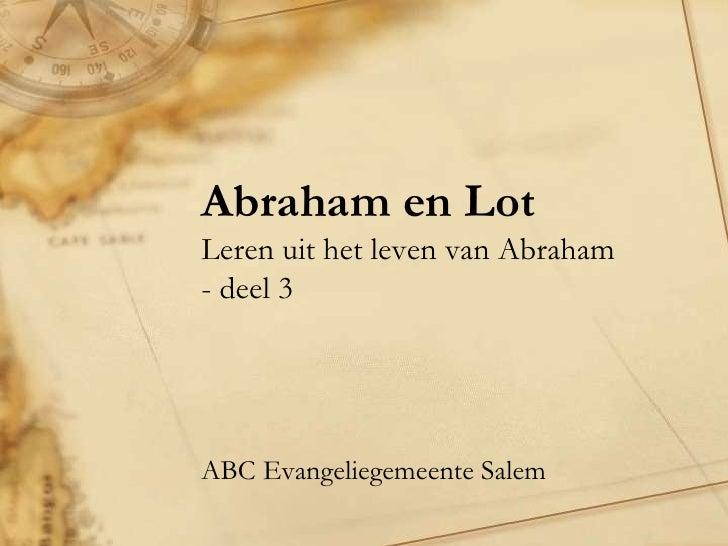 Abraham en LotLeren uit het leven van Abraham- deel 3<br />ABC Evangeliegemeente Salem<br />