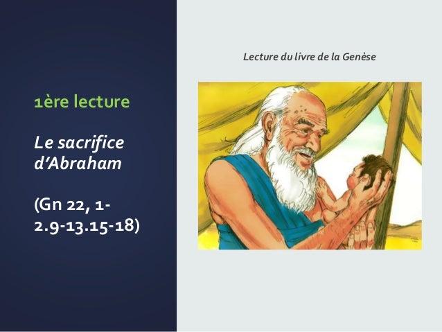 1ère lecture Le sacrifice d'Abraham (Gn 22, 1- 2.9-13.15-18) Lecture du livre de la Genèse