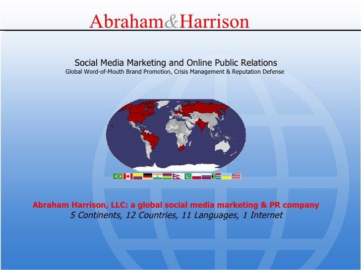 Abraham Harrison, LLC: a global social media marketing & PR company 5 Continents, 12 Countries, 11 Languages, 1 Internet S...