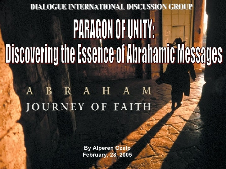 By Alperen Ozalp February, 28, 2005 DIALOGUE INTERNATIONAL DISCUSSION GROUP PARAGON OF UNITY:  Discovering the Essence of ...