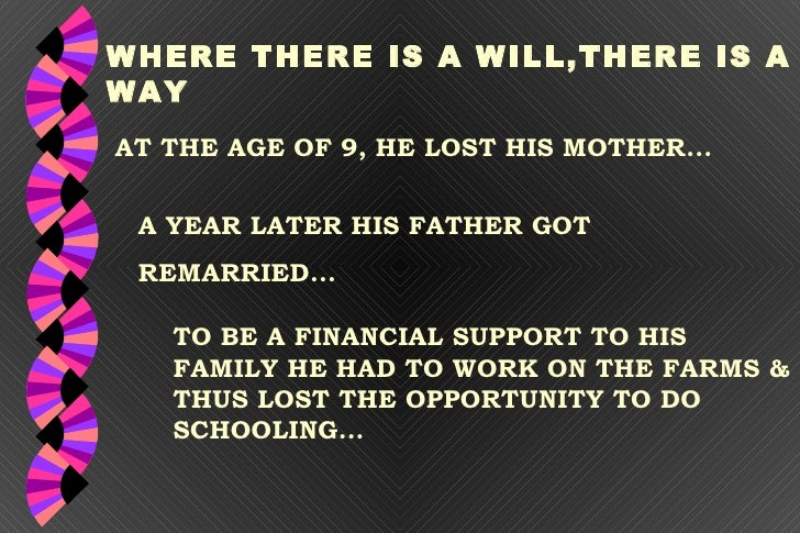 AT THE AGE OF 9, HE LOST HIS MOTHER... WHERE THERE IS A WILL,THERE IS A WAY A YEAR LATER HIS FATHER GOT  REMARRIED... TO B...