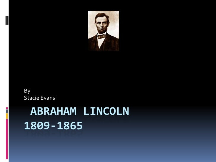 Abraham Lincoln1809-1865<br />By<br />Stacie Evans<br />